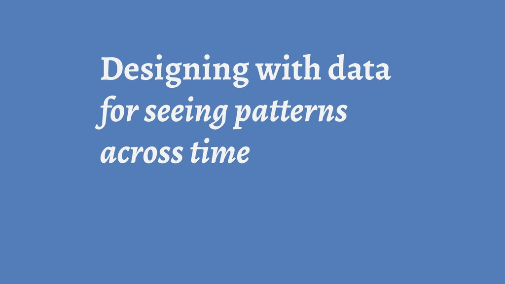Designing with data for seeing patterns across ...