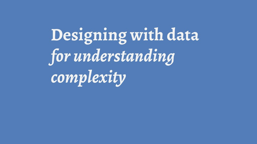 Designing with data for understanding complexity