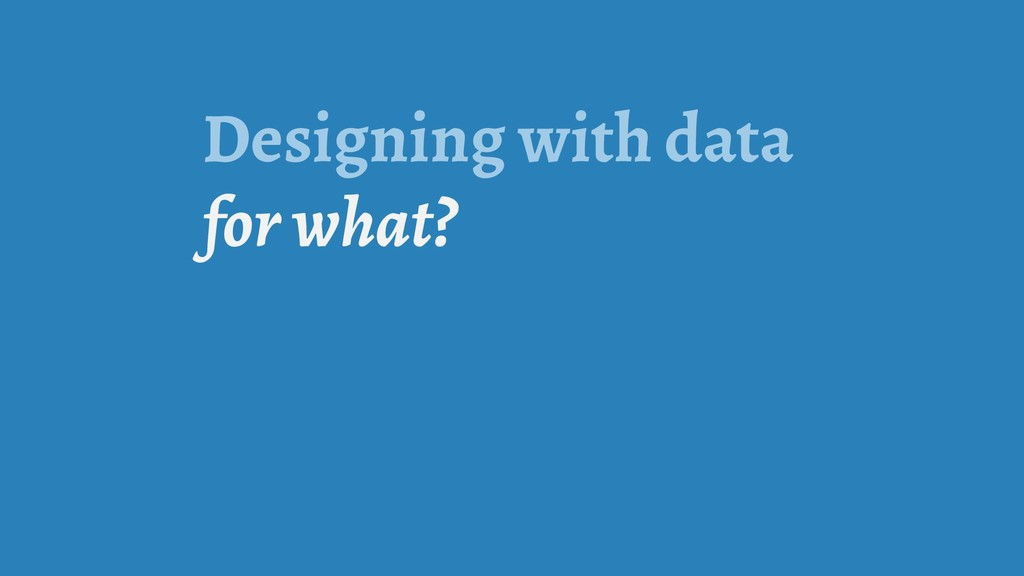 Designing with data for what?