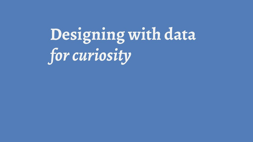 Designing with data for curiosity