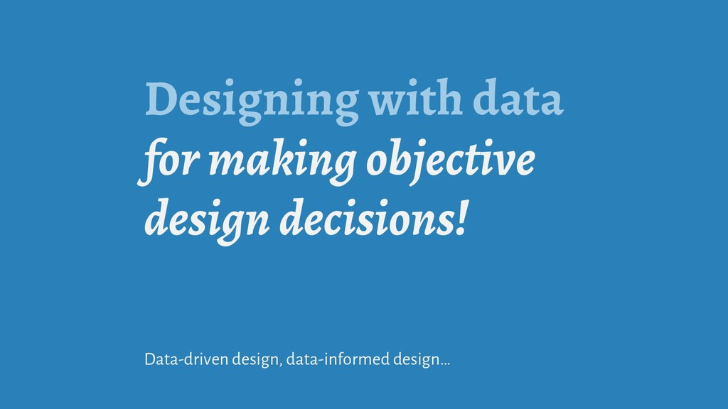 Designing with data for making objective design...