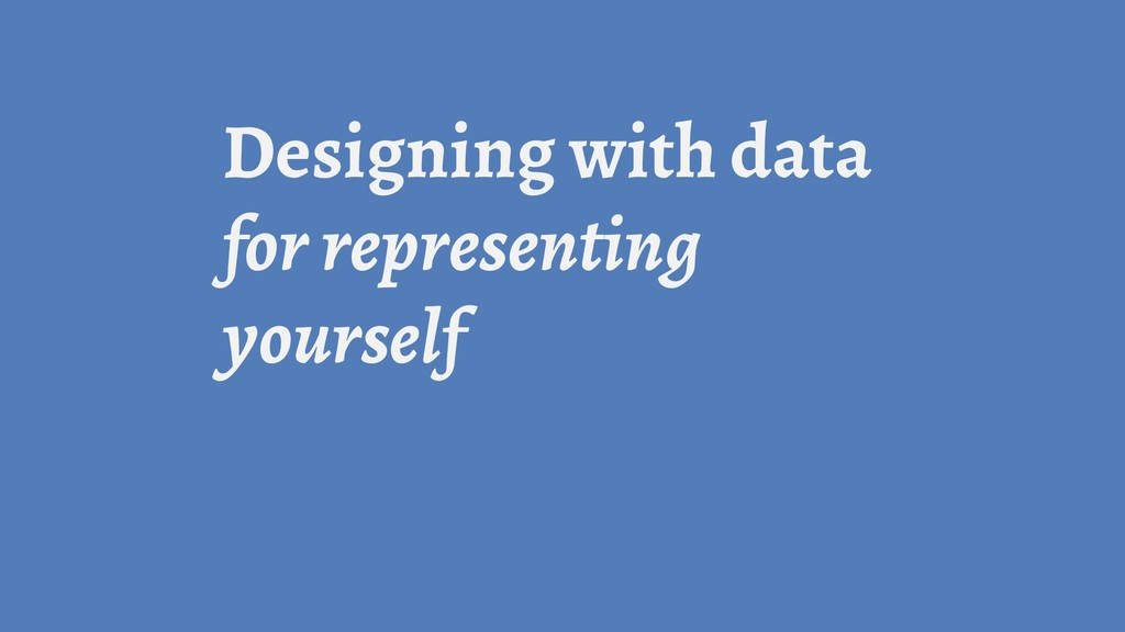 Designing with data for representing yourself