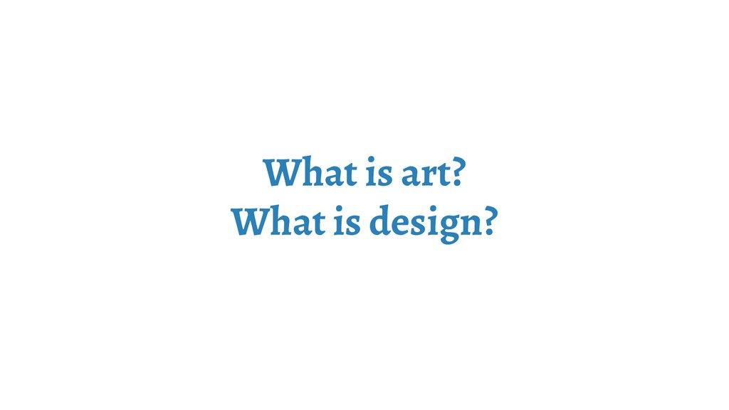 What is art? What is design?