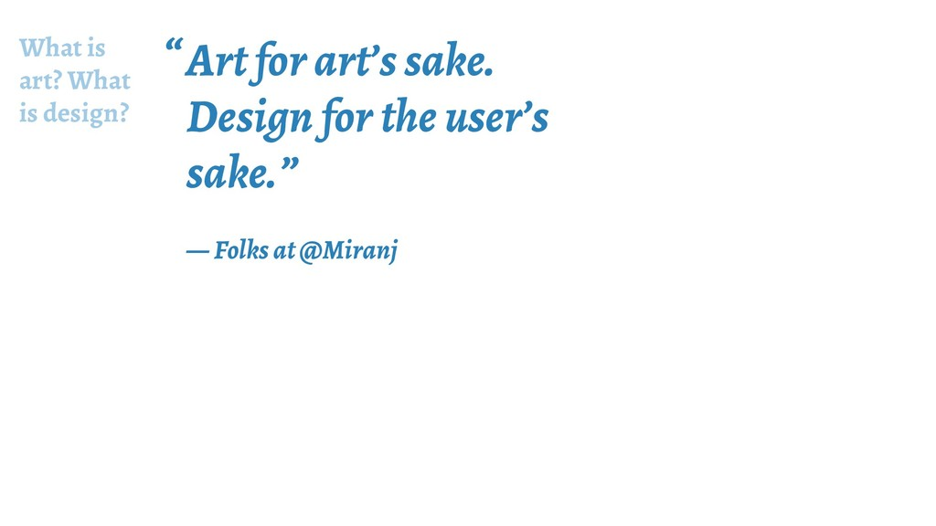 What is art? What is design? Art for art's sake...