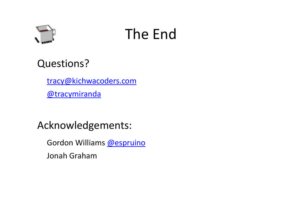 The End Questions? tracy@kichwacoders.com @trac...