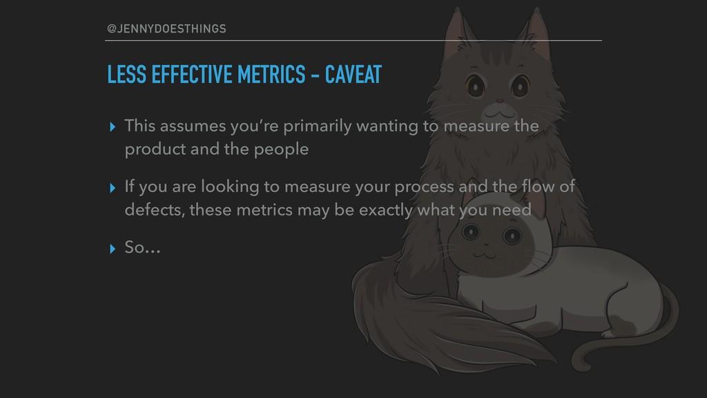 @JENNYDOESTHINGS LESS EFFECTIVE METRICS - CAVEA...