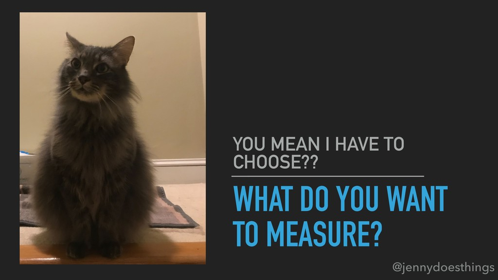 WHAT DO YOU WANT TO MEASURE? YOU MEAN I HAVE TO...
