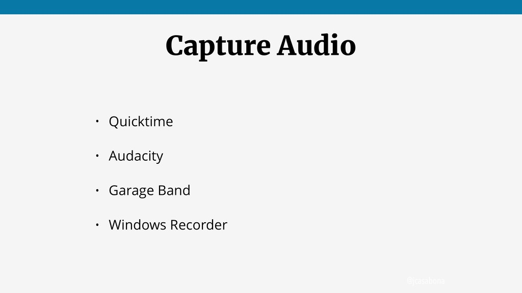 @jcasabona Capture Audio • Quicktime • Audacity...