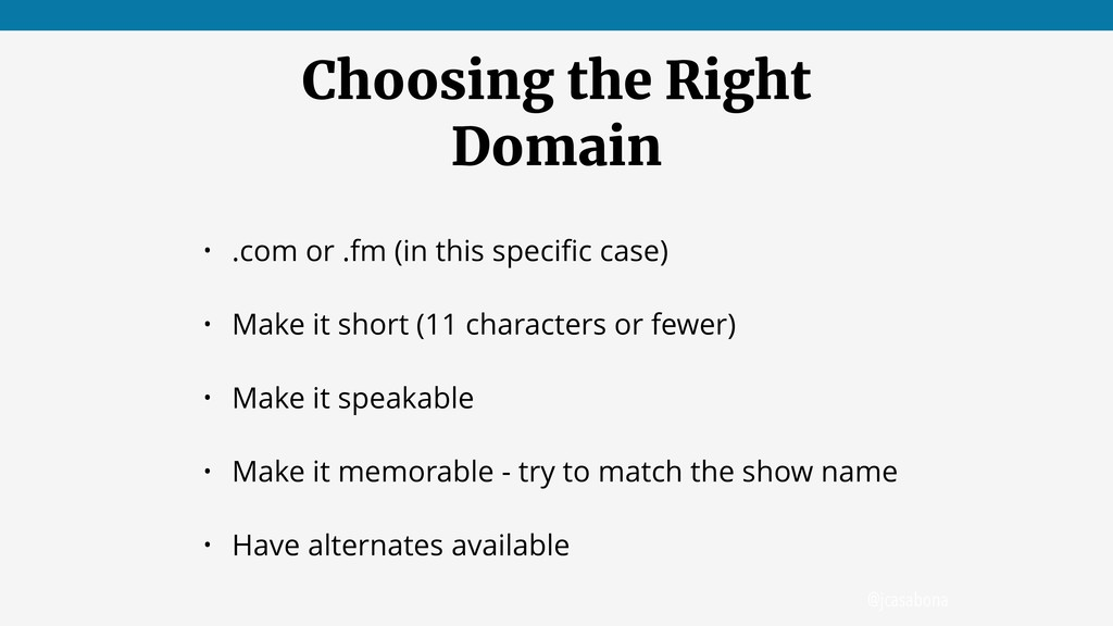 @jcasabona Choosing the Right Domain • .com or ...