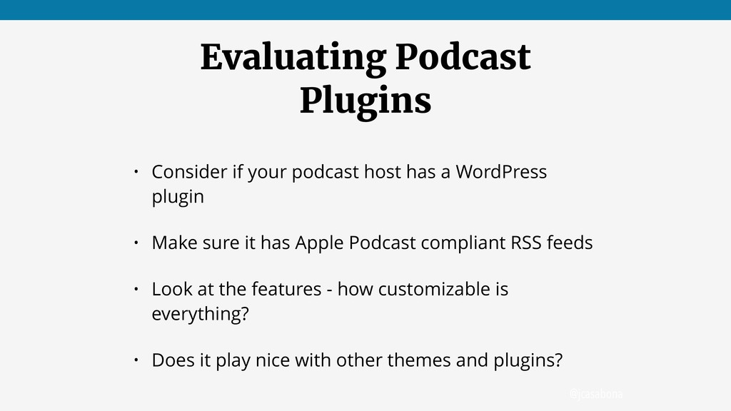 @jcasabona Evaluating Podcast Plugins • Conside...