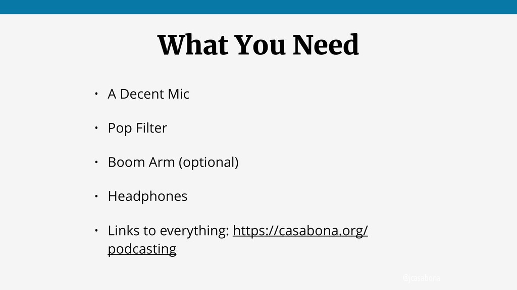 @jcasabona What You Need • A Decent Mic • Pop F...
