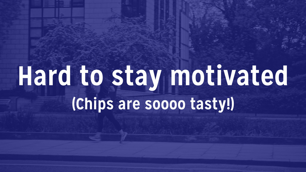 Hard to stay motivated (Chips are soooo tasty!)