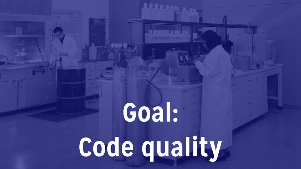 Goal: Code quality