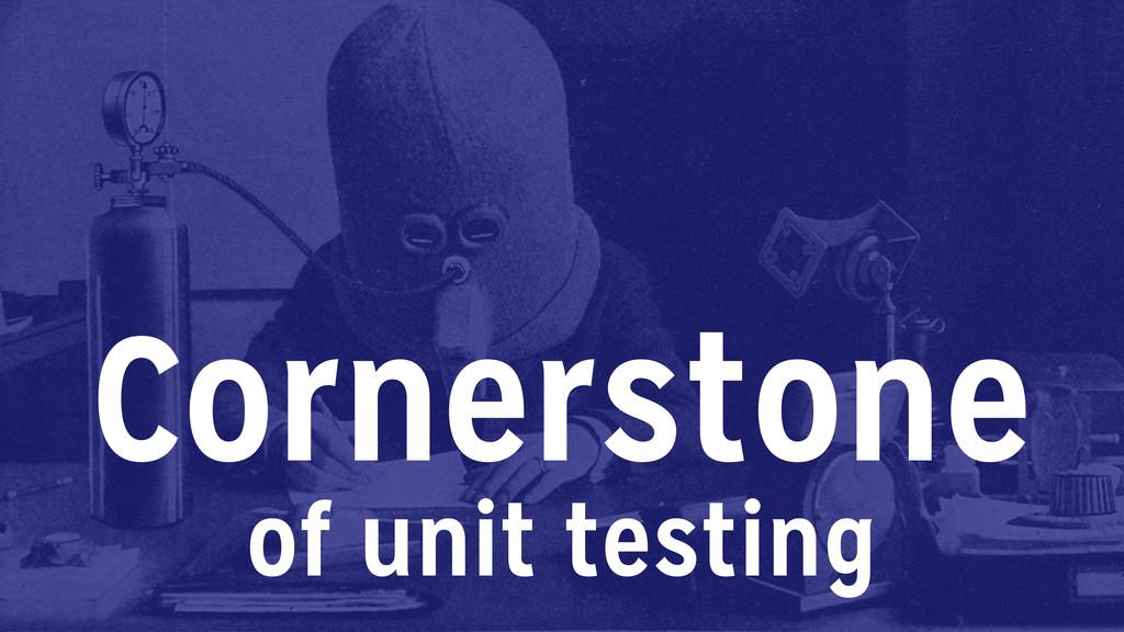 Cornerstone of unit testing