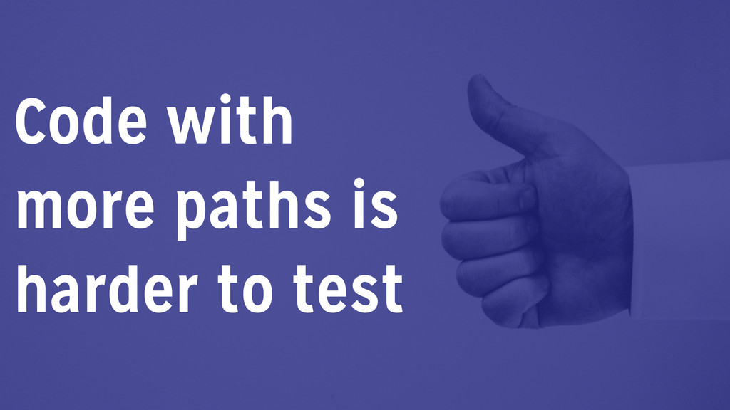 Code with more paths is harder to test
