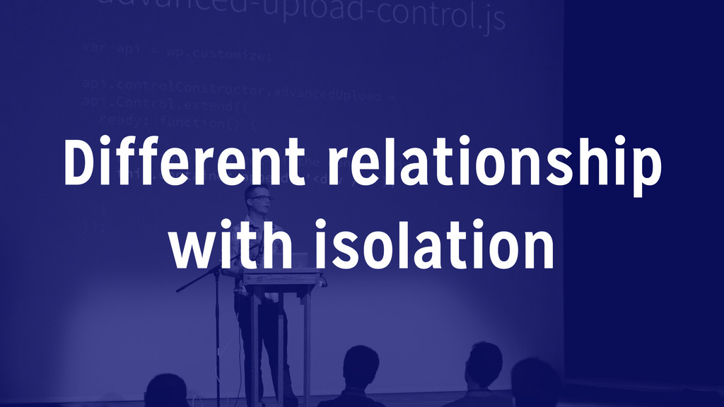 Different relationship with isolation