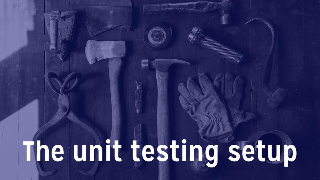 The unit testing setup