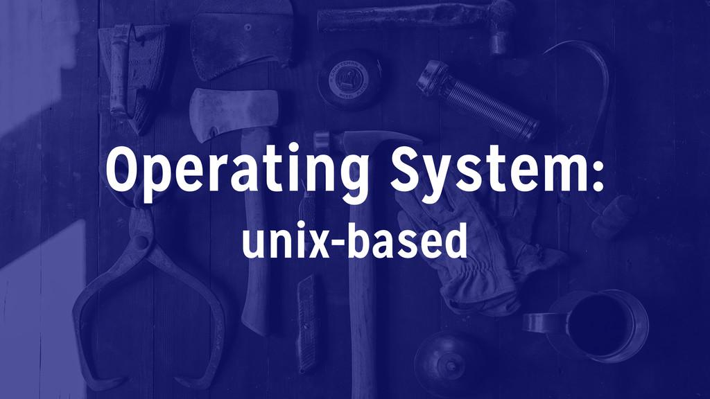 Operating System: unix-based