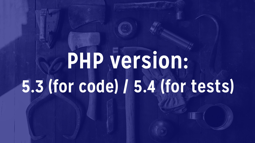 PHP version: 5.3 (for code) / 5.4 (for tests)