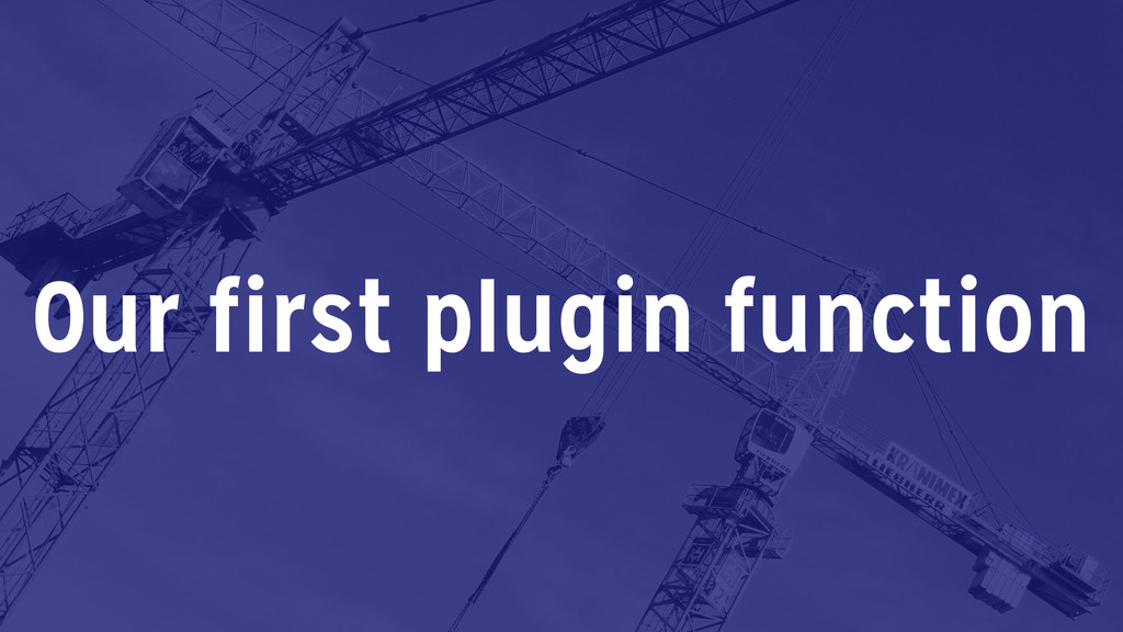 Our first plugin function