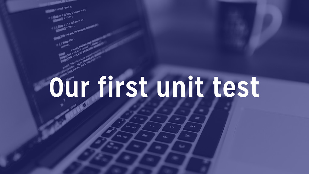 Our first unit test