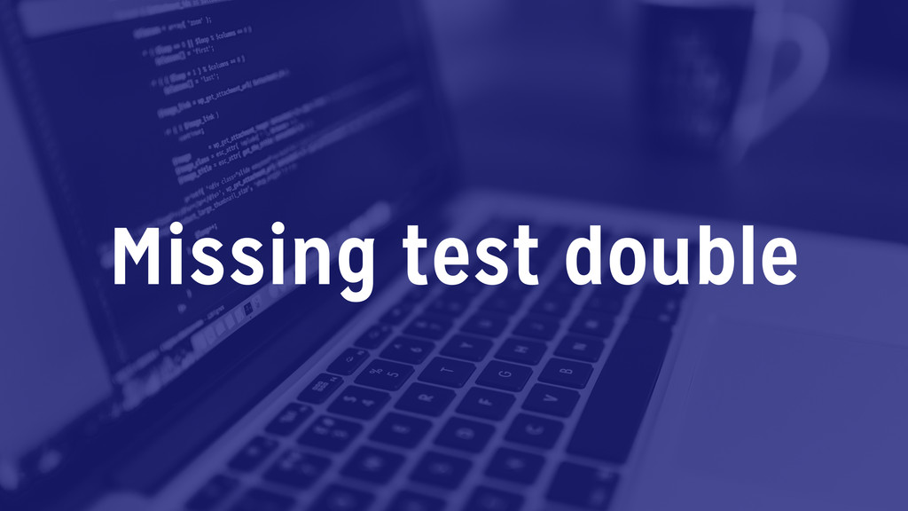 Missing test double