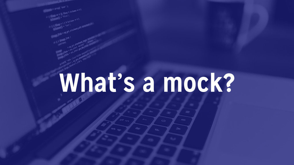 What's a mock?