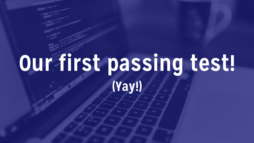 Our first passing test! (Yay!)
