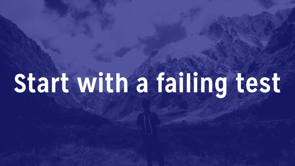 Start with a failing test