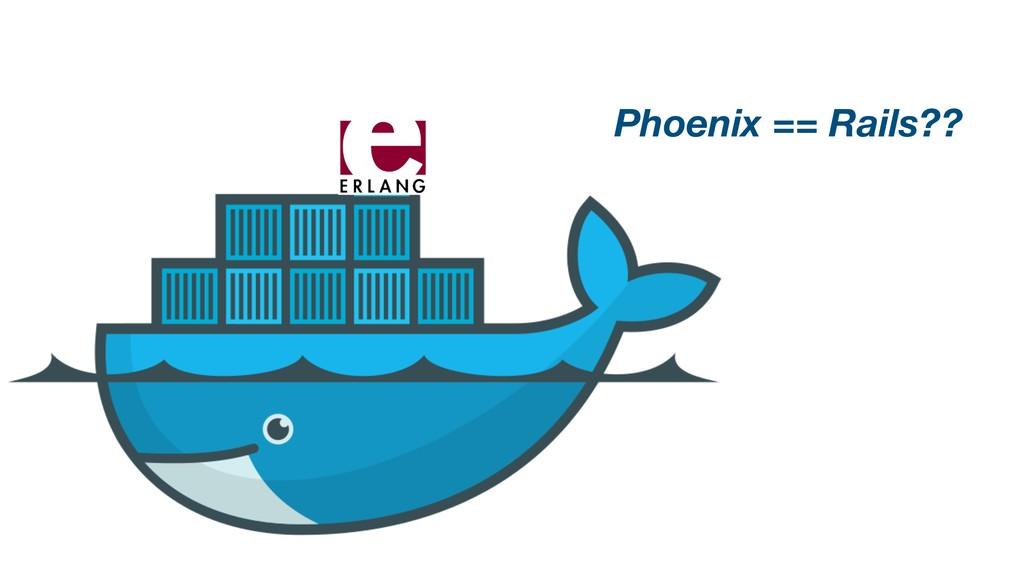 Phoenix == Rails??