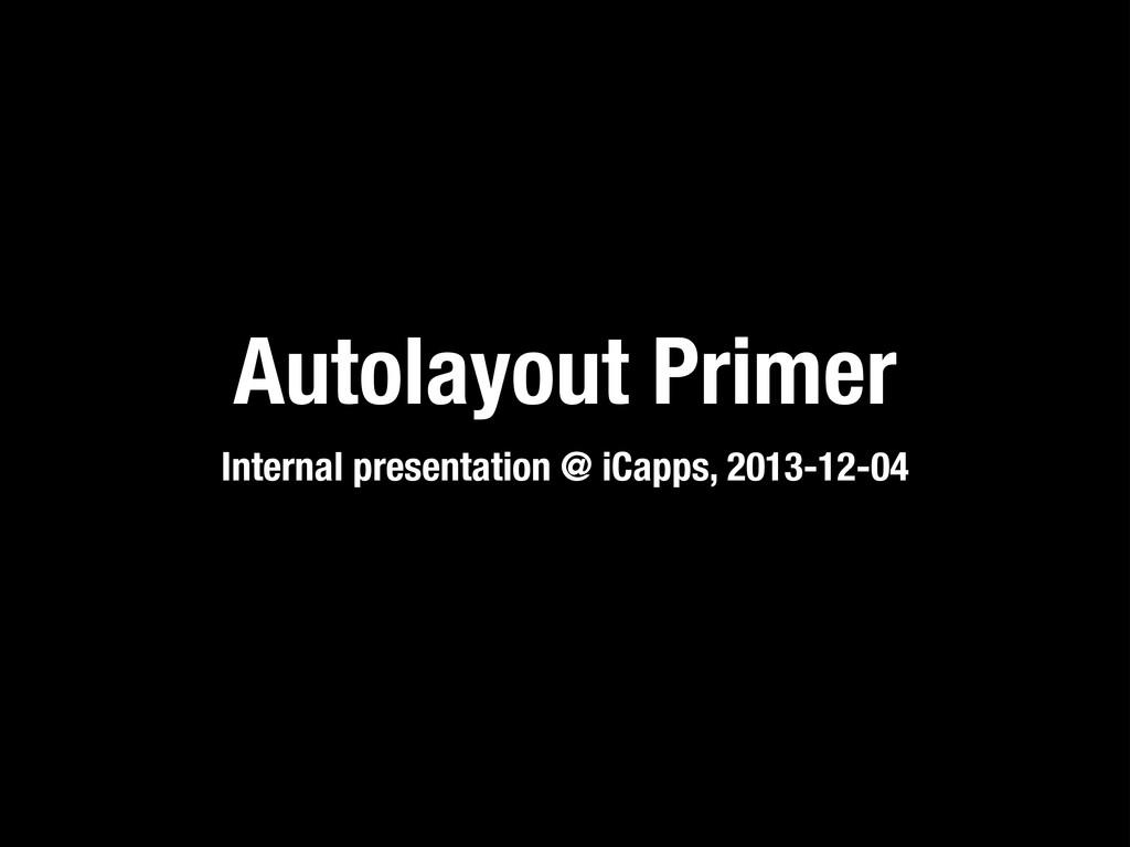 Autolayout Primer Internal presentation @ iCapp...