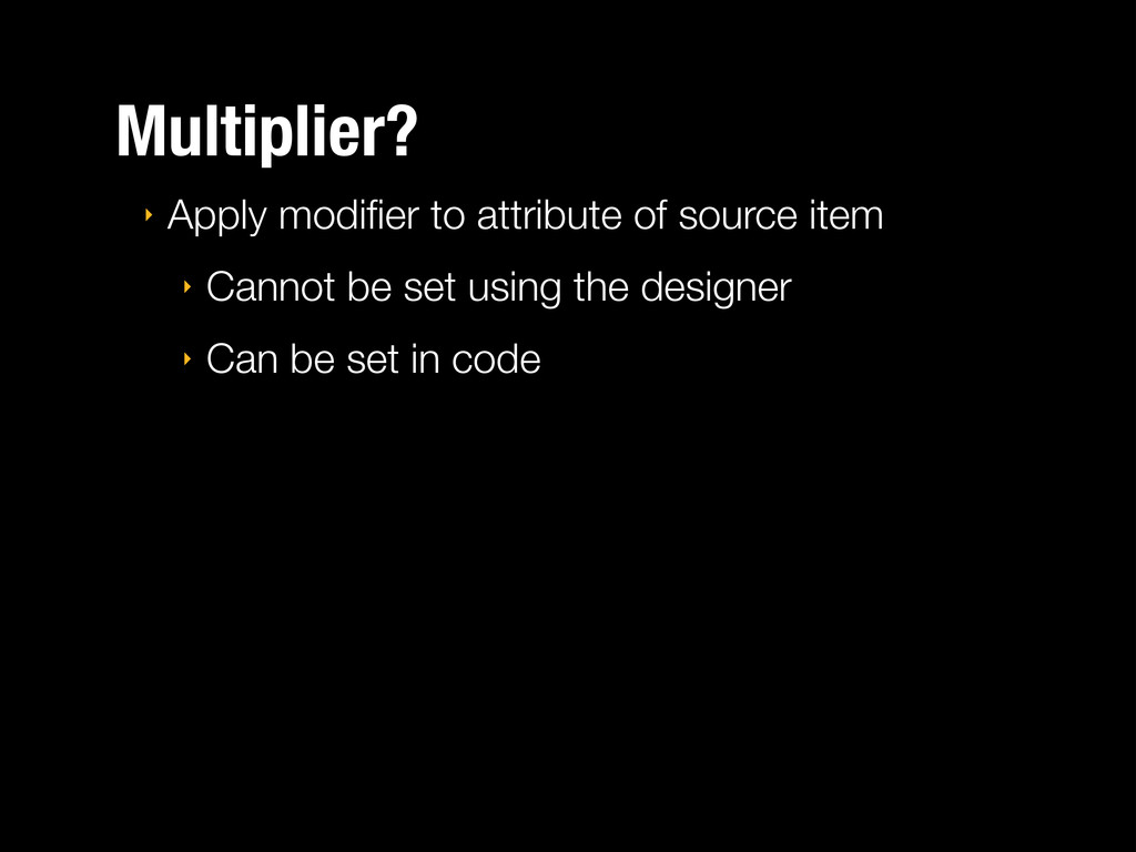 Multiplier? ‣ Apply modifier to attribute of sou...