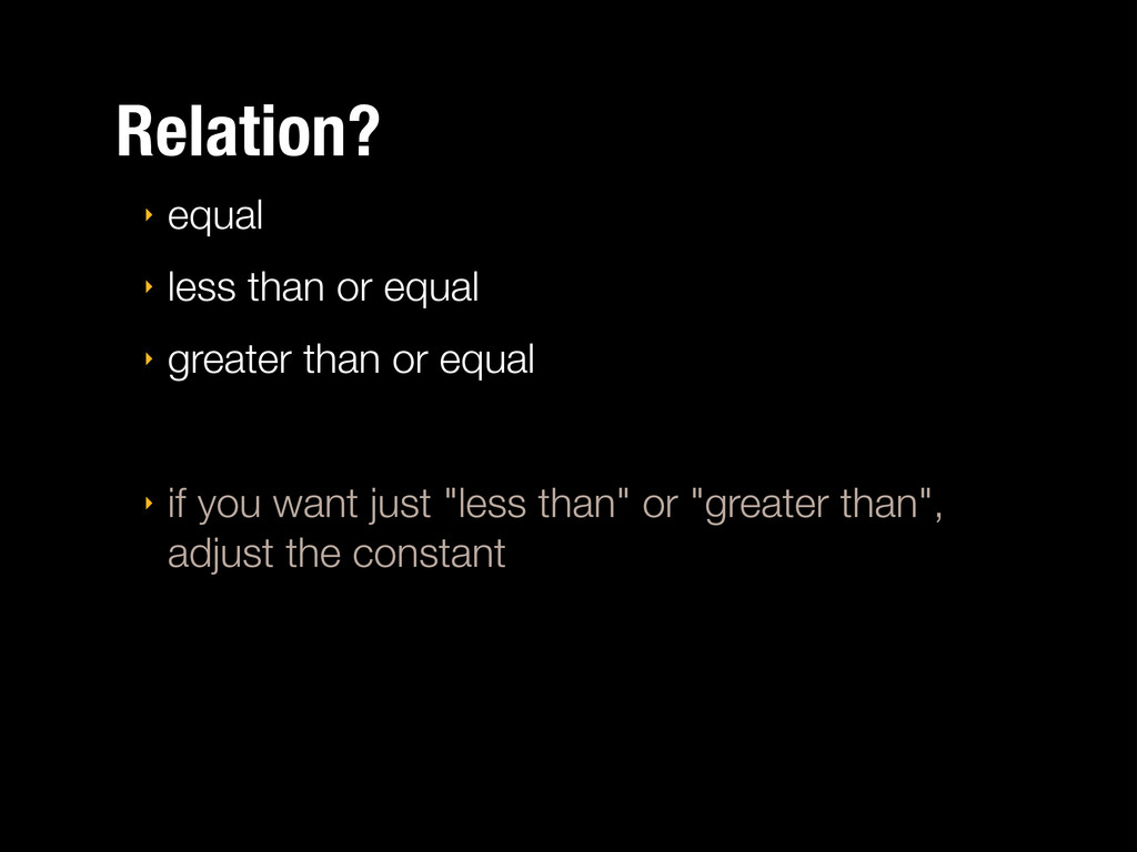 Relation? ‣ equal ‣ less than or equal ‣ greate...