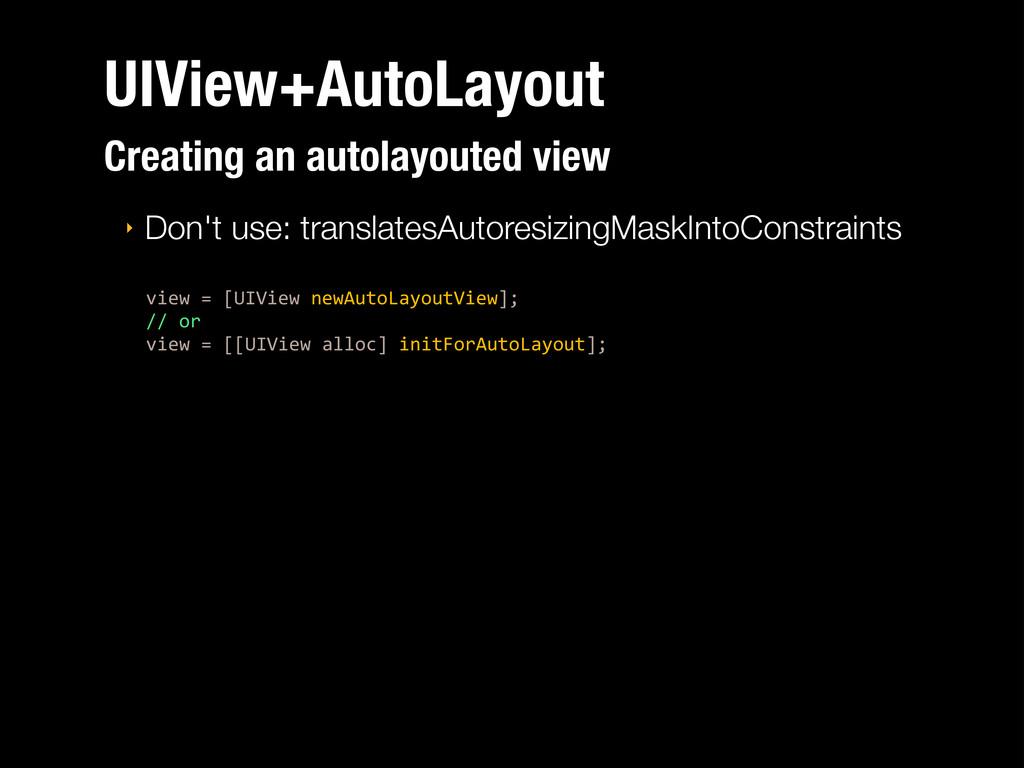 UIView+AutoLayout ‣ Don't use: translatesAutore...
