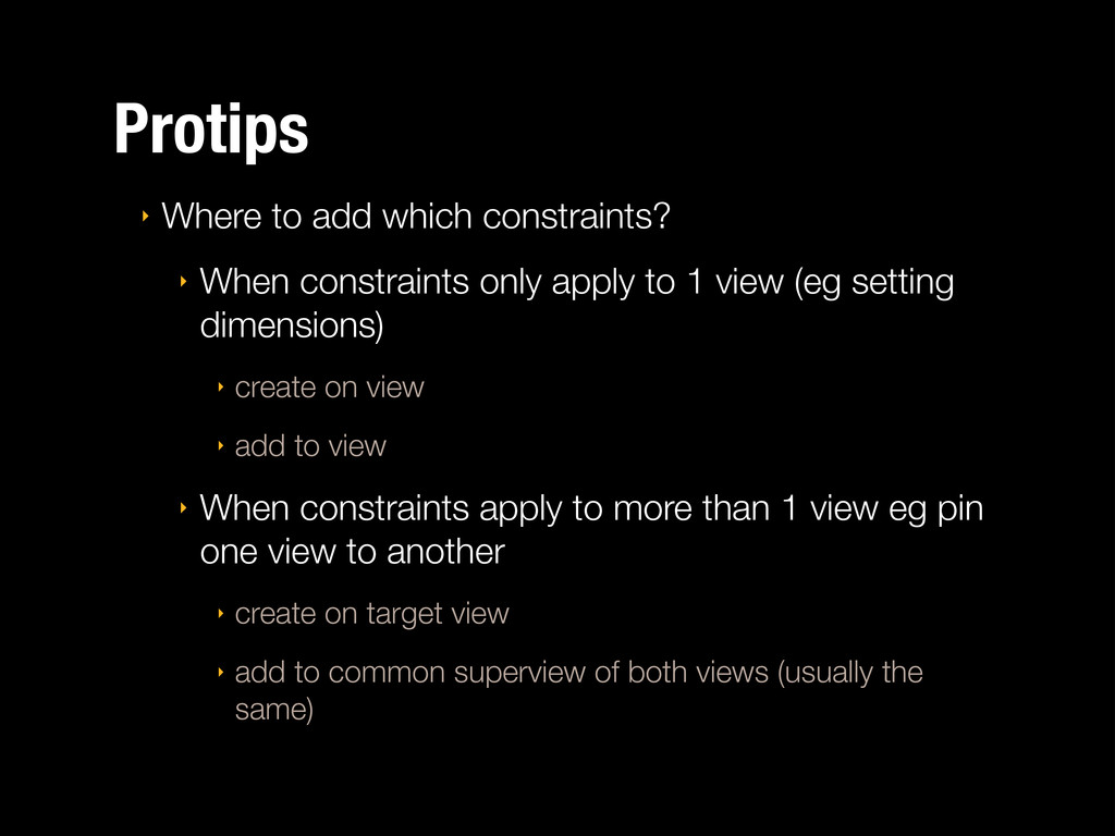 Protips ‣ Where to add which constraints? ‣ Whe...