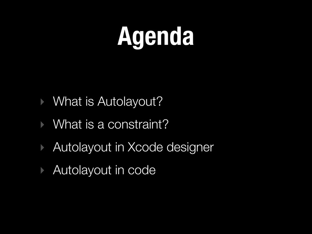 Agenda ‣ What is Autolayout? ‣ What is a constr...