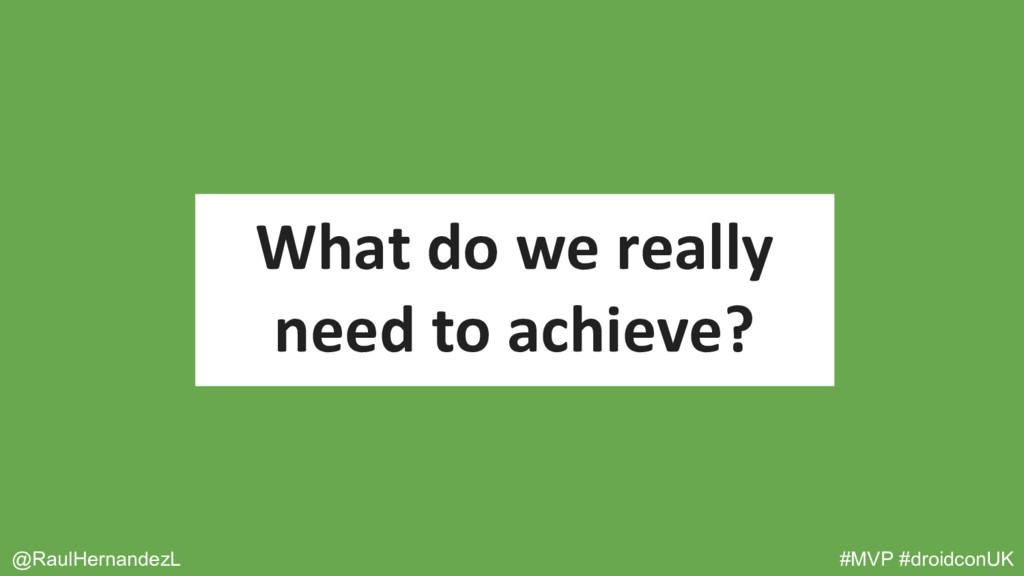 What do we really need to achieve? @RaulHernand...