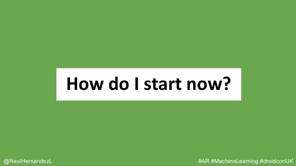 How do I start now? @RaulHernandezL #AR #Machin...