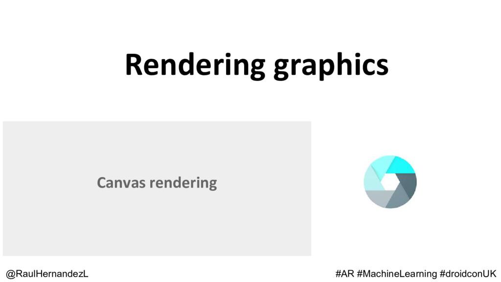 Rendering graphics @RaulHernandezL Canvas rende...