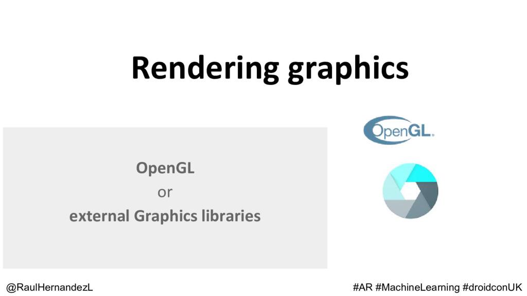 Rendering graphics @RaulHernandezL OpenGL or ex...