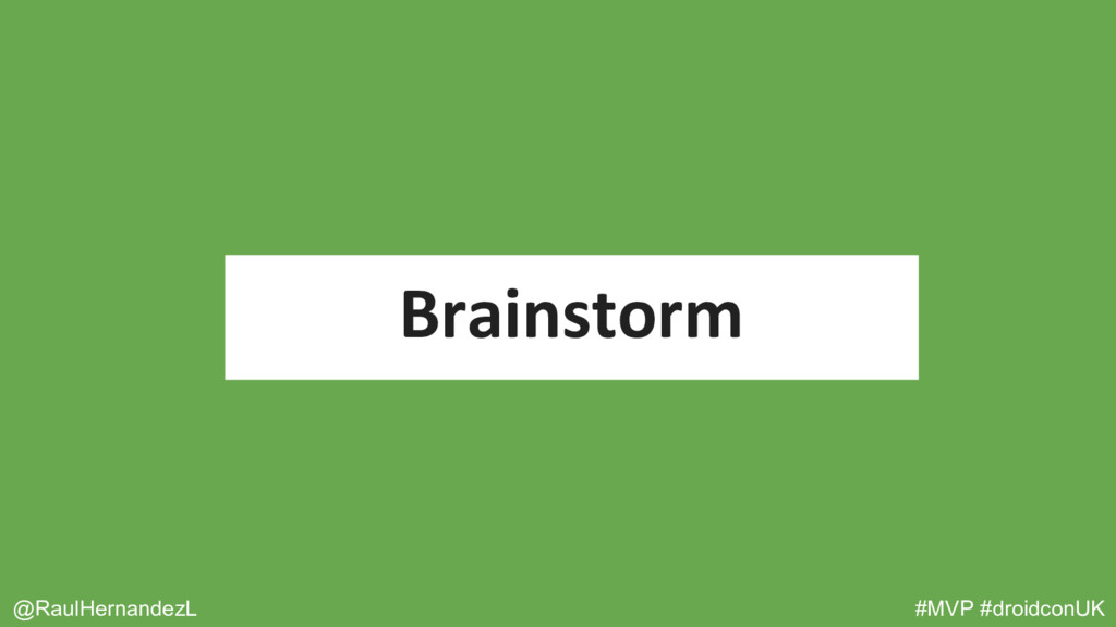 @RaulHernandezL #MVP #droidconUK Brainstorm