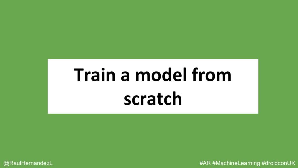 Train a model from scratch @RaulHernandezL #AR ...