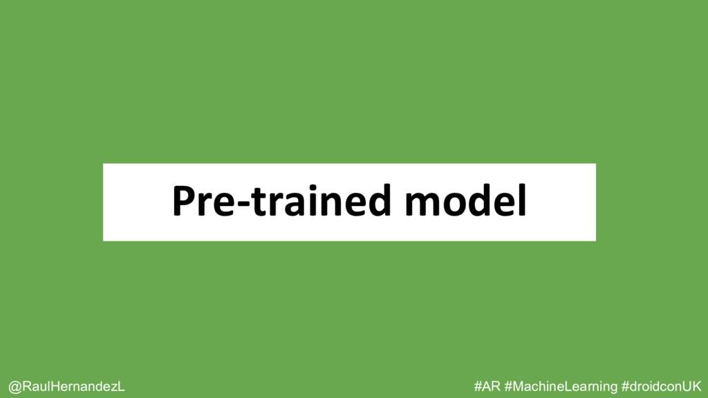 Pre-trained model @RaulHernandezL #AR #MachineL...