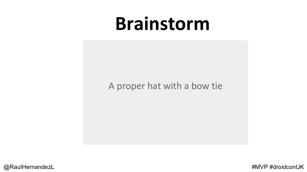 @RaulHernandezL A proper hat with a bow tie Bra...