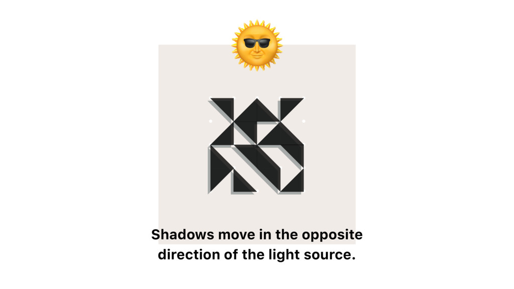 Shadows move in the opposite direction of the...
