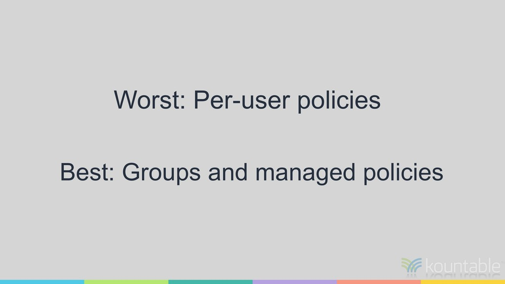 Worst: Per-user policies Best: Groups and manag...