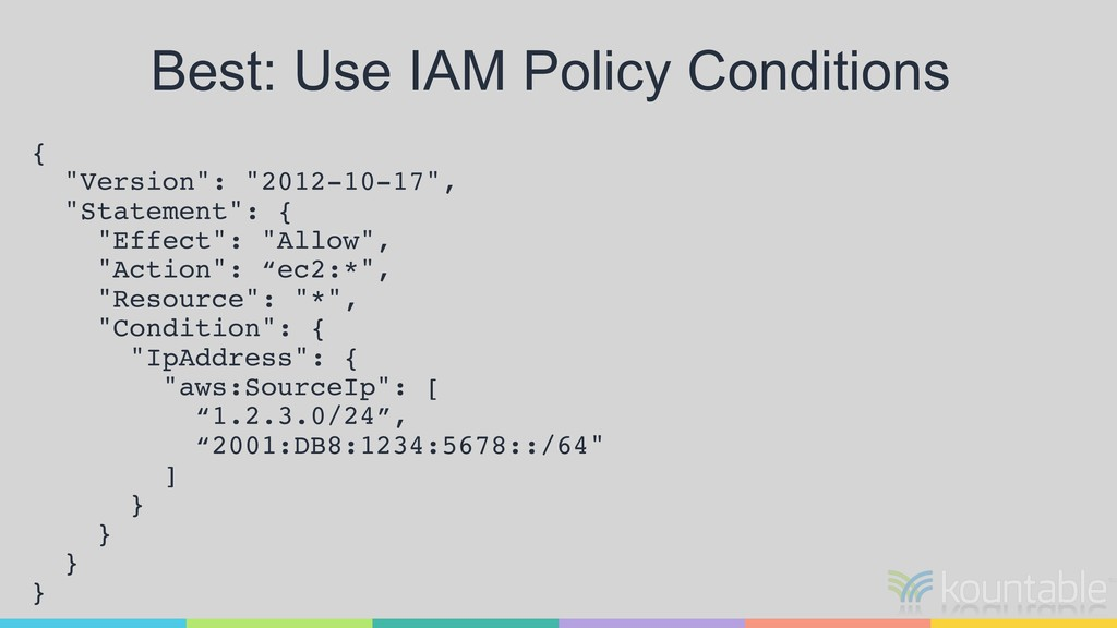 """Best: Use IAM Policy Conditions { """"Version"""": """"2..."""