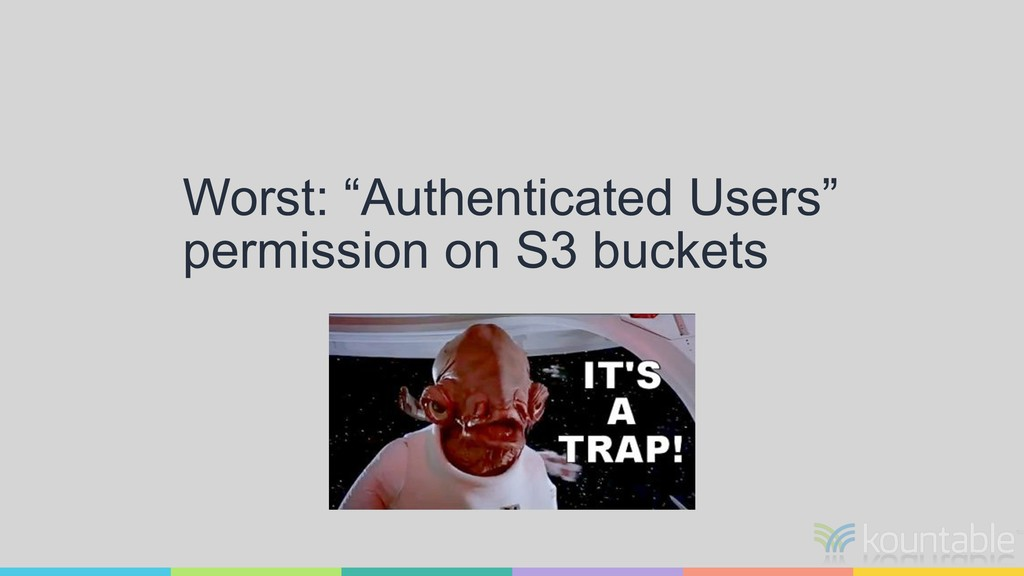 """Worst: """"Authenticated Users"""" permission on S3 b..."""
