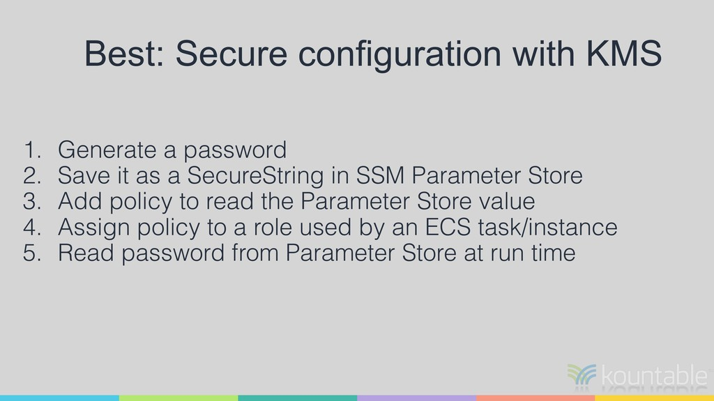 Best: Secure configuration with KMS 1. Generate...