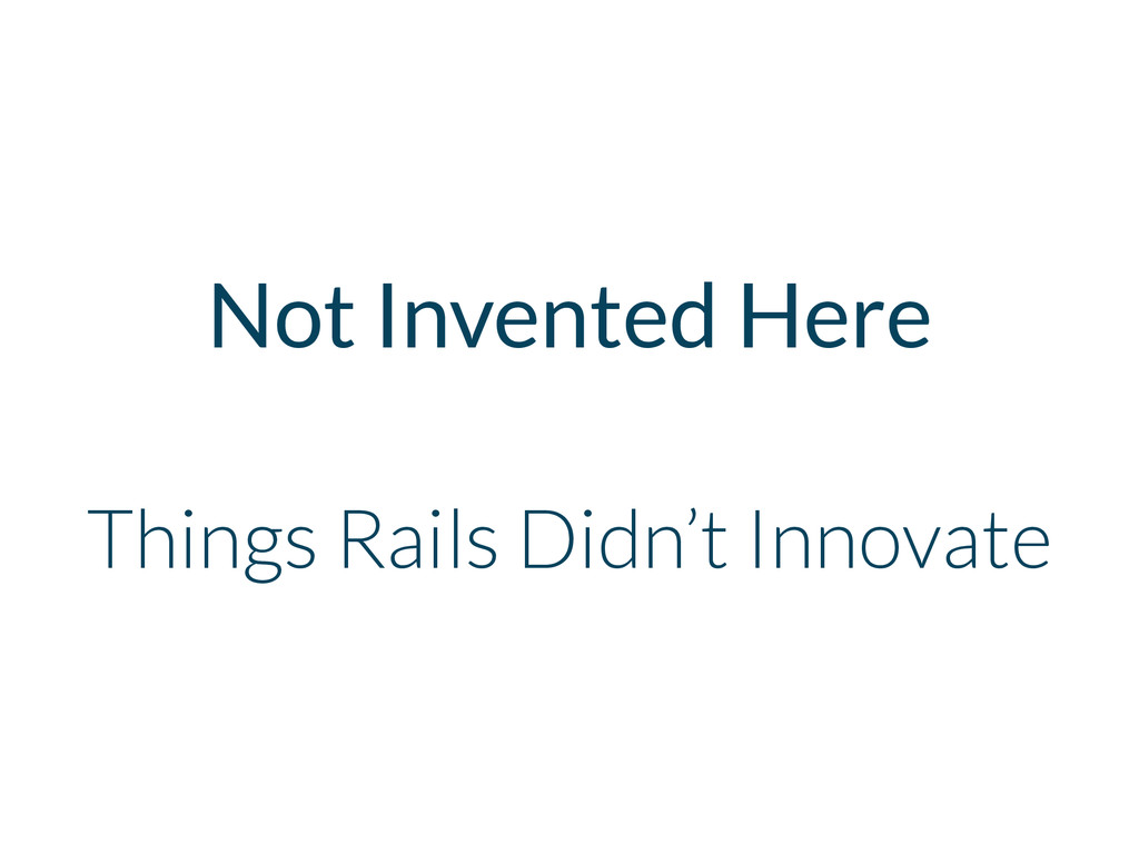 Things Rails Didn't Innovate Not Invented Here